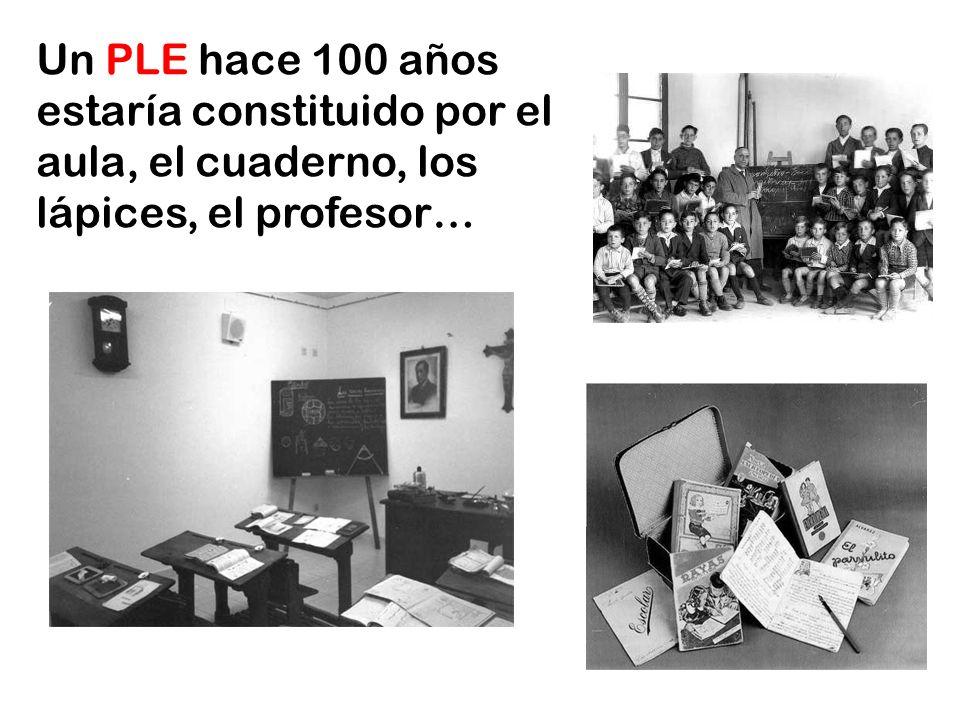 Un PLE hace 100 años estaría constituido por el aula, el cuaderno, los lápices, el profesor…