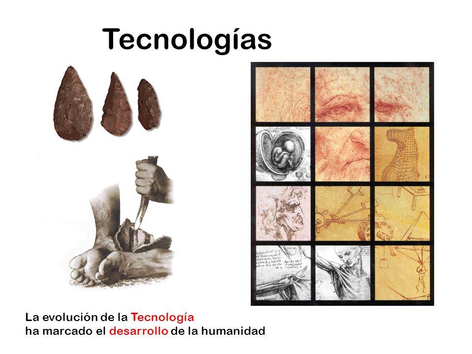 Tecnologías La evolución de la Tecnología ha marcado el desarrollo de la humanidad