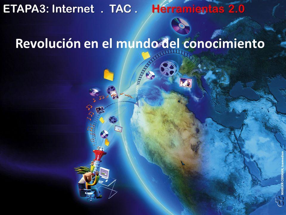 ETAPA3: Internet. TAC. Herramientas 2.0 Revolución en el mundo del conocimiento