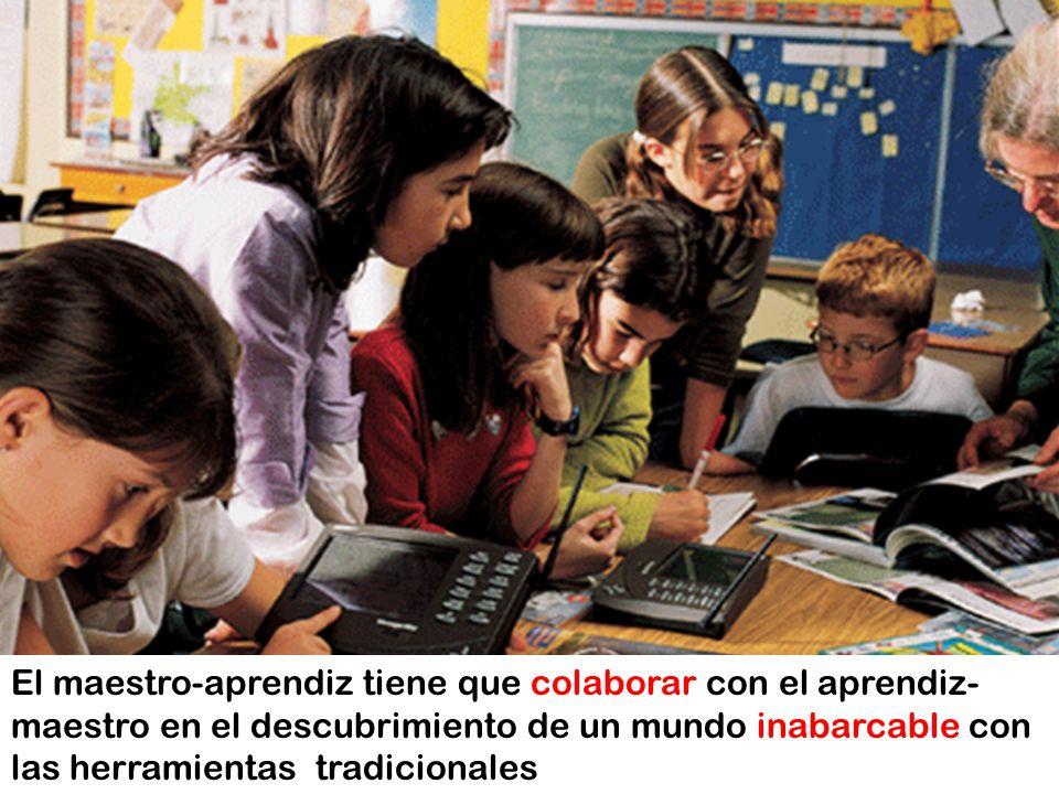 El maestro-aprendiz tiene que colaborar con el aprendiz- maestro en el descubrimiento de un mundo inabarcable con las herramientas tradicionales