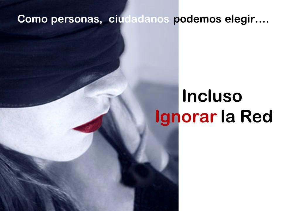 Incluso Ignorar la Red Como personas, ciudadanos podemos elegir….