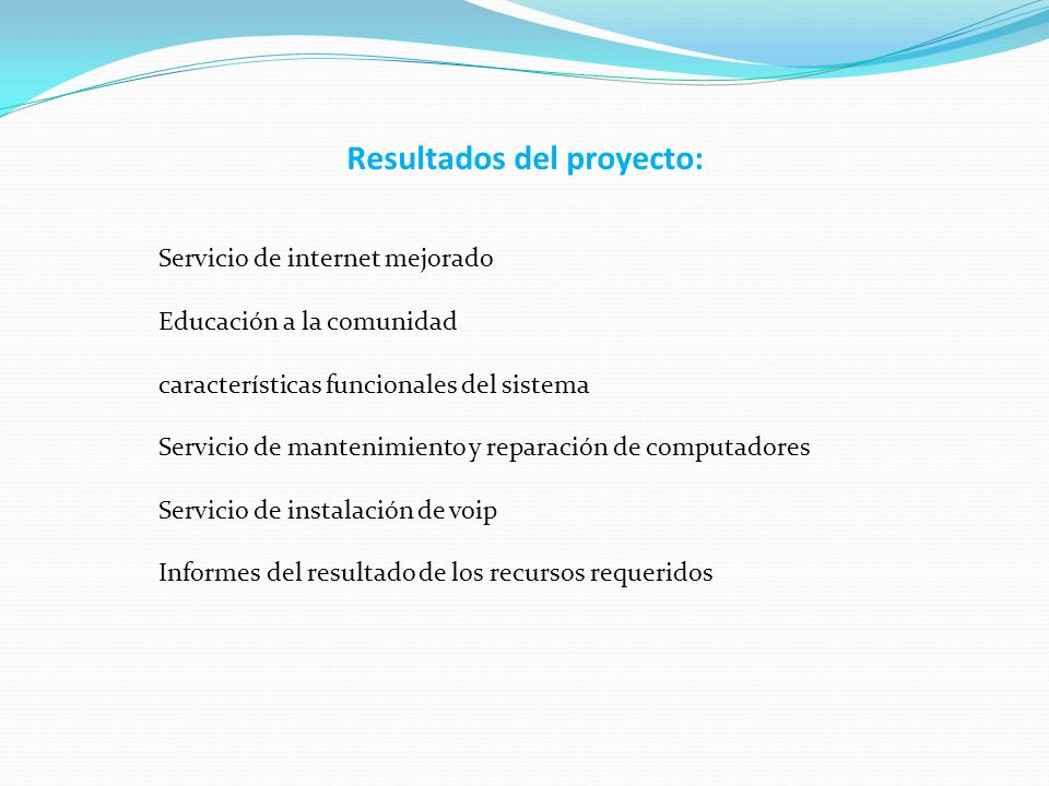 Resultados del proyecto: Servicio de internet mejorado Educación a la comunidad características funcionales del sistema Servicio de mantenimiento y re