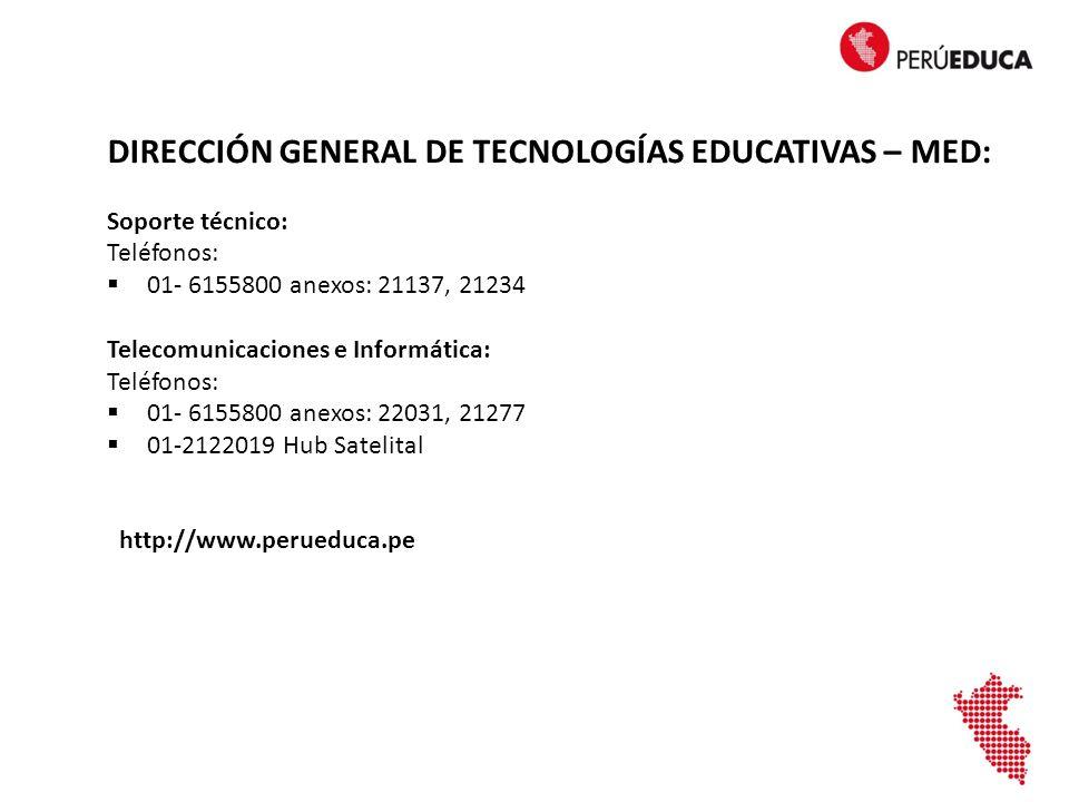 DIRECCIÓN GENERAL DE TECNOLOGÍAS EDUCATIVAS – MED: Soporte técnico: Teléfonos: 01- 6155800 anexos: 21137, 21234 Telecomunicaciones e Informática: Teléfonos: 01- 6155800 anexos: 22031, 21277 01-2122019 Hub Satelital http://www.perueduca.pe