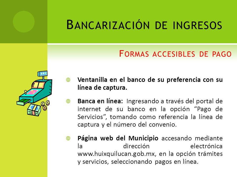 F ORMAS ACCESIBLES DE PAGO Ventanilla en el banco de su preferencia con su línea de captura. Banca en línea: Ingresando a través del portal de interne
