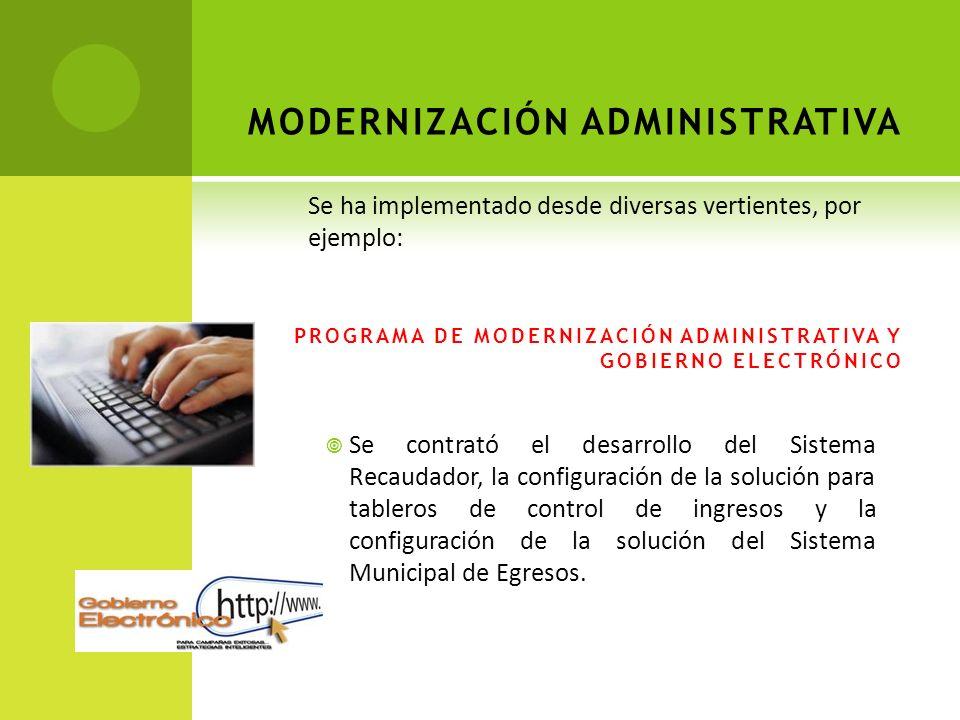 MODERNIZACIÓN ADMINISTRATIVA PROGRAMA DE MODERNIZACIÓN ADMINISTRATIVA Y GOBIERNO ELECTRÓNICO Se contrató el desarrollo del Sistema Recaudador, la conf