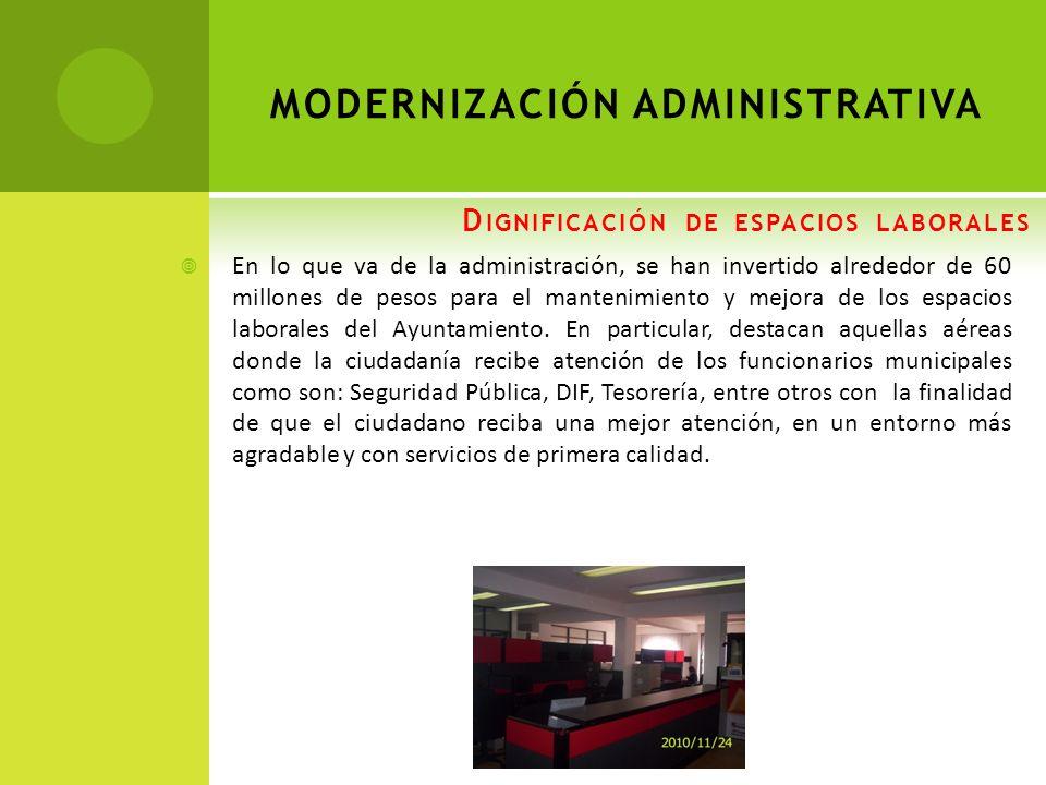 D IGNIFICACIÓN DE ESPACIOS LABORALES En lo que va de la administración, se han invertido alrededor de 60 millones de pesos para el mantenimiento y mejora de los espacios laborales del Ayuntamiento.