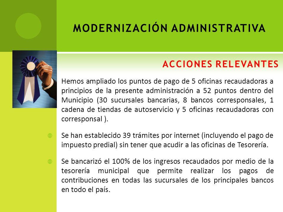 ACCIONES RELEVANTES Hemos ampliado los puntos de pago de 5 oficinas recaudadoras a principios de la presente administración a 52 puntos dentro del Mun