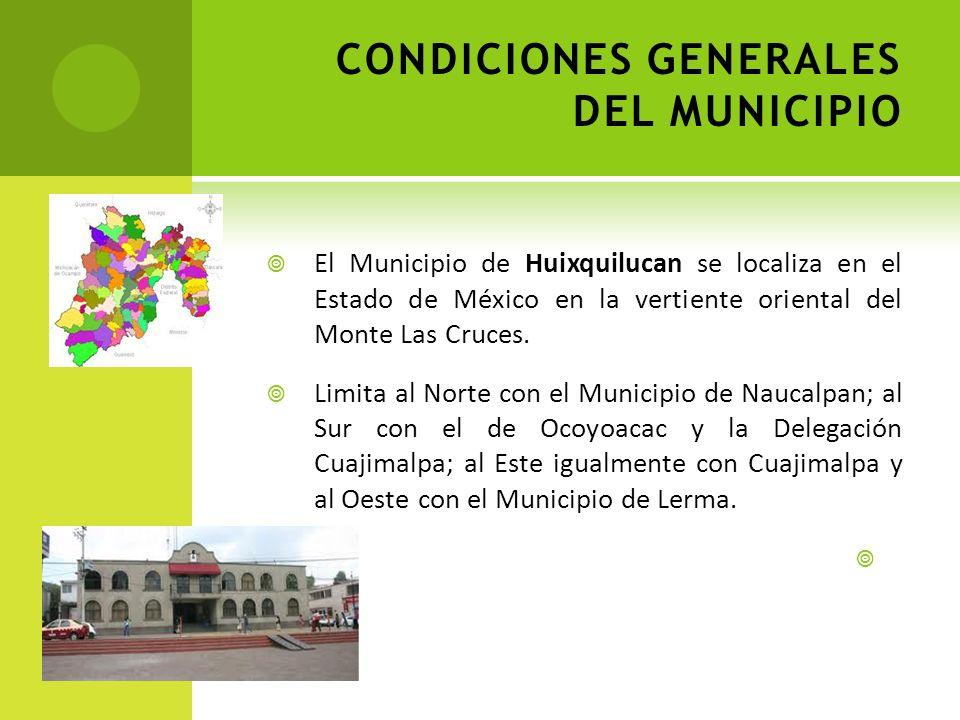 CONDICIONES GENERALES DEL MUNICIPIO El Municipio de Huixquilucan se localiza en el Estado de México en la vertiente oriental del Monte Las Cruces. Lim