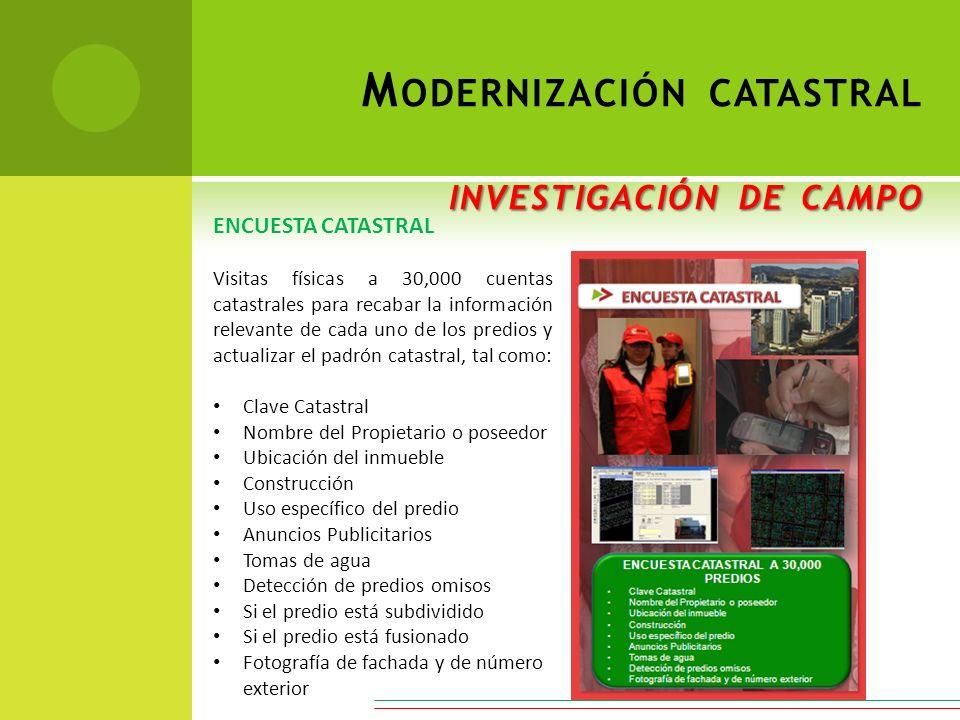 ENCUESTA CATASTRAL Visitas físicas a 30,000 cuentas catastrales para recabar la información relevante de cada uno de los predios y actualizar el padró
