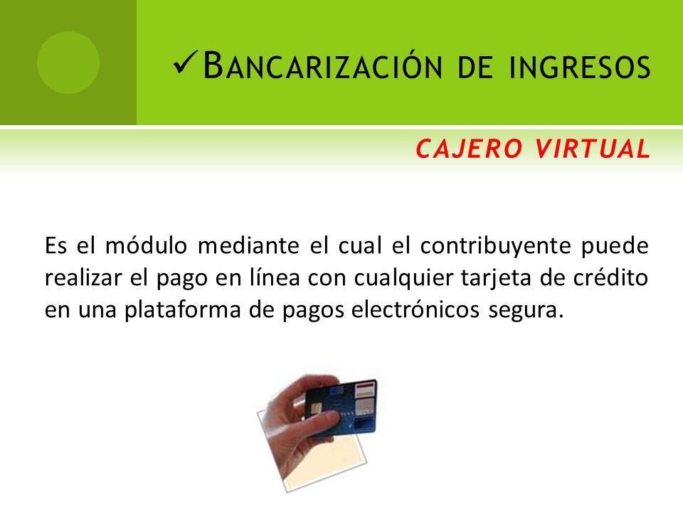 Es el módulo mediante el cual el contribuyente puede realizar el pago en línea con cualquier tarjeta de crédito en una plataforma de pagos electrónicos segura.