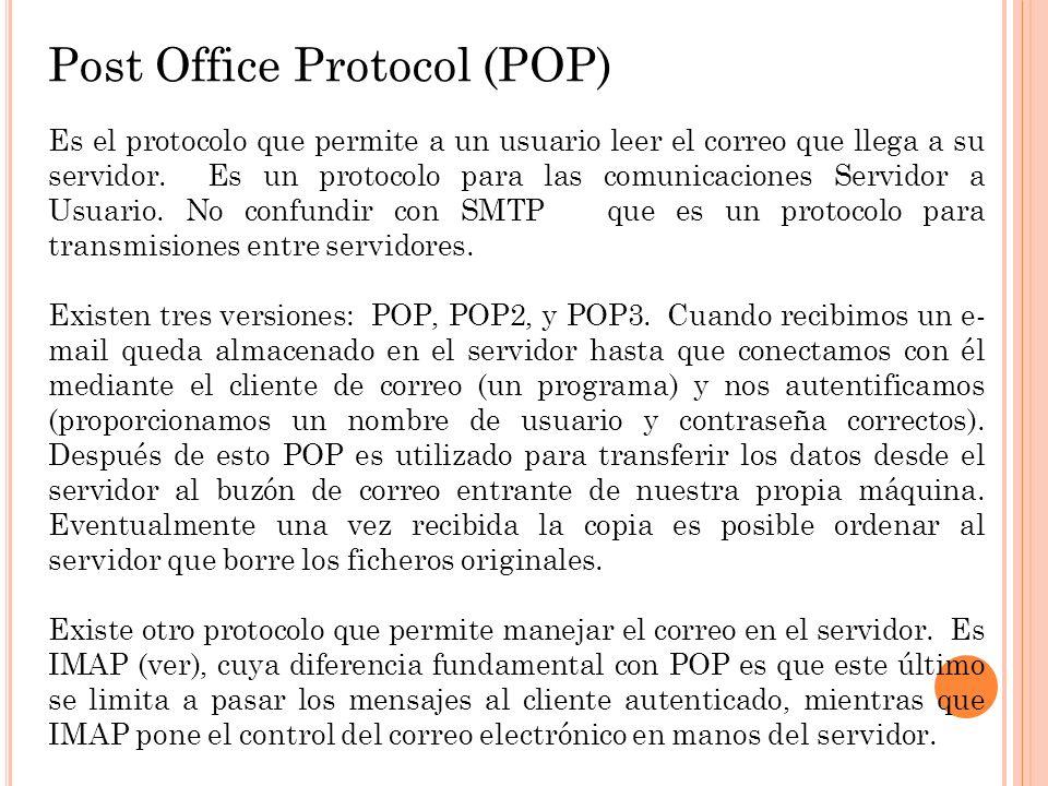 Post Office Protocol (POP) Es el protocolo que permite a un usuario leer el correo que llega a su servidor. Es un protocolo para las comunicaciones Se