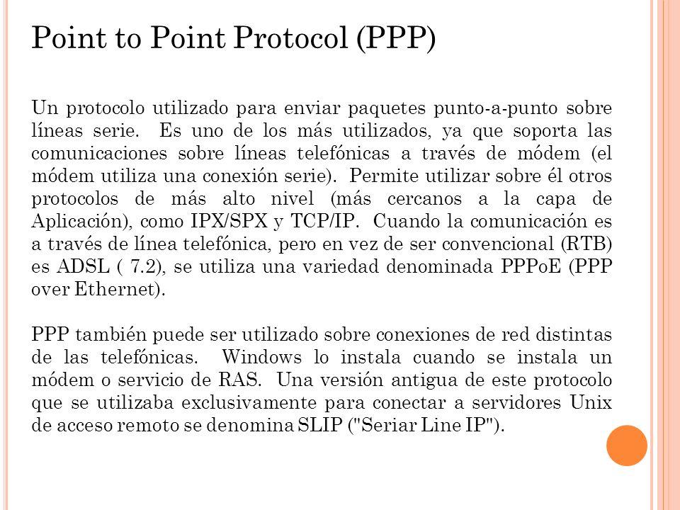 Point to Point Protocol (PPP) Un protocolo utilizado para enviar paquetes punto-a-punto sobre líneas serie. Es uno de los más utilizados, ya que sopor