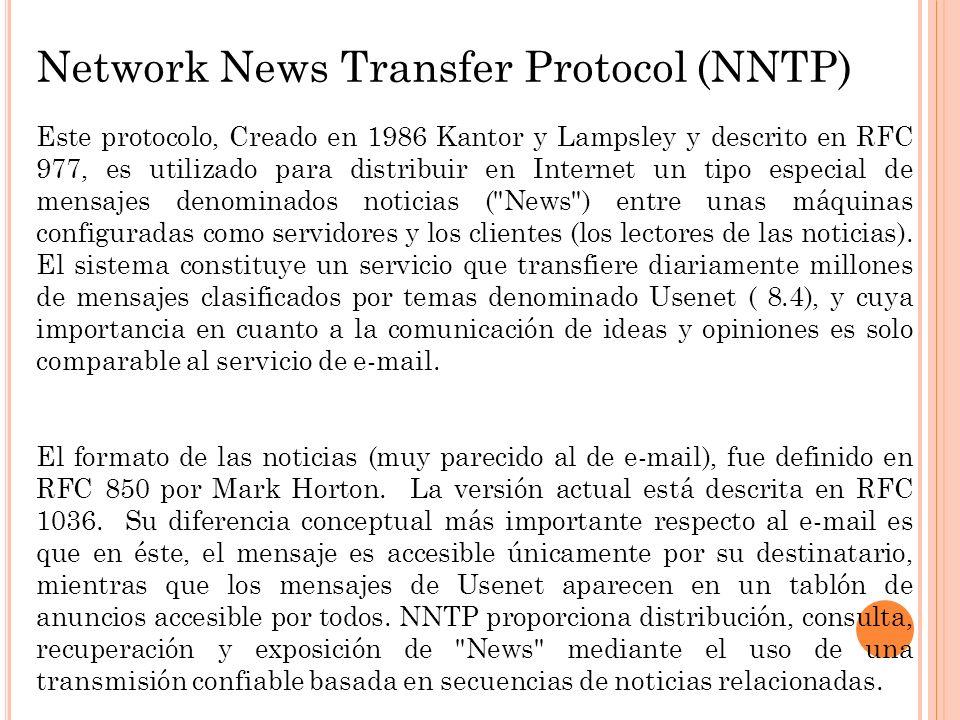 Network News Transfer Protocol (NNTP) Este protocolo, Creado en 1986 Kantor y Lampsley y descrito en RFC 977, es utilizado para distribuir en Internet