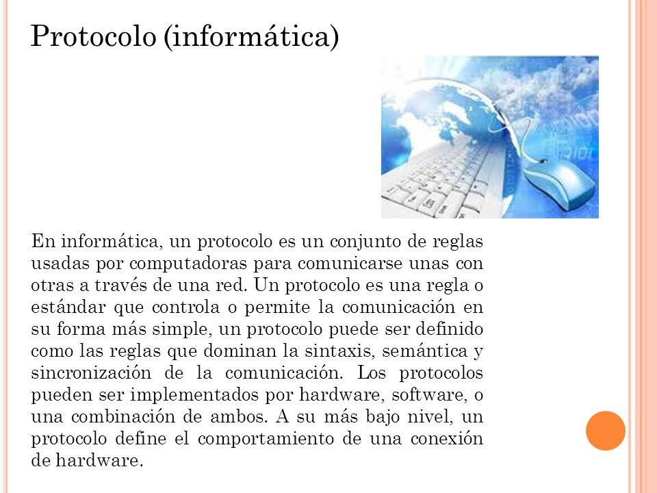 Protocolo (informática) En informática, un protocolo es un conjunto de reglas usadas por computadoras para comunicarse unas con otras a través de una