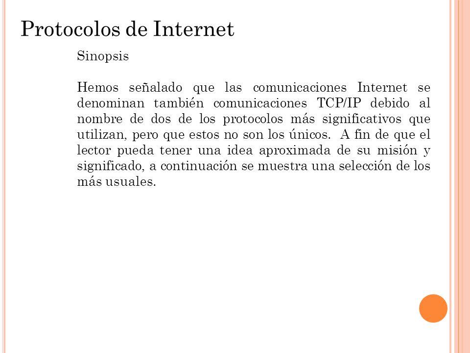 Protocolos de Internet Sinopsis Hemos señalado que las comunicaciones Internet se denominan también comunicaciones TCP/IP debido al nombre de dos de l