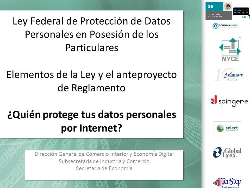 Ley Federal de Protección de Datos Personales en Posesión de los Particulares Elementos de la Ley y el anteproyecto de Reglamento ¿Quién protege tus d