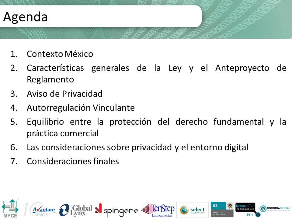 Agenda 1.Contexto México 2.Características generales de la Ley y el Anteproyecto de Reglamento 3.Aviso de Privacidad 4.Autorregulación Vinculante 5.Eq