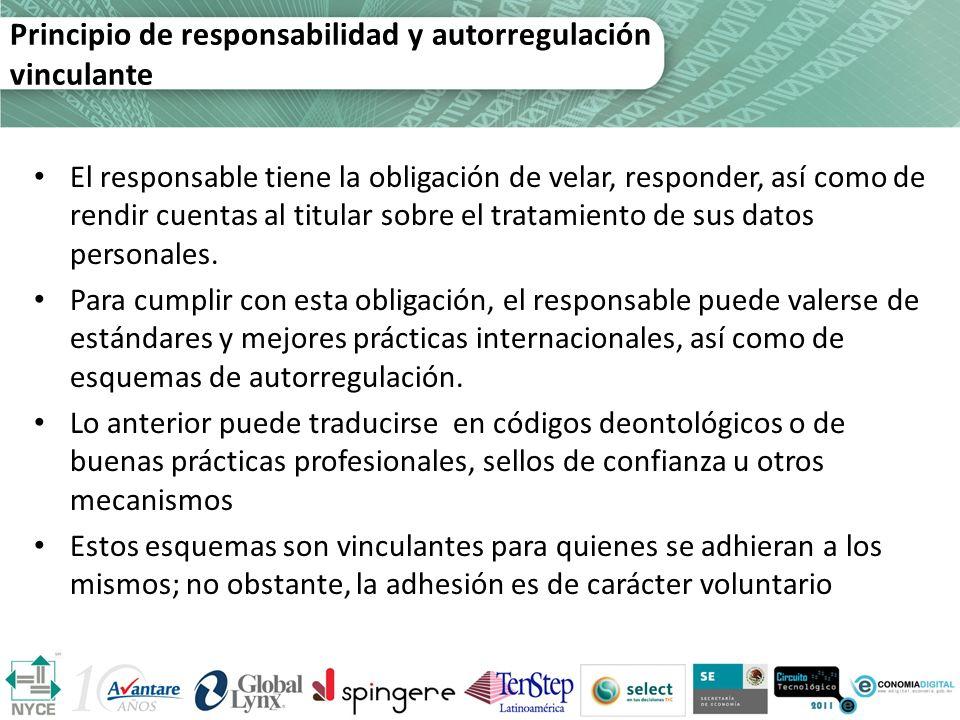 Principio de responsabilidad y autorregulación vinculante El responsable tiene la obligación de velar, responder, así como de rendir cuentas al titula