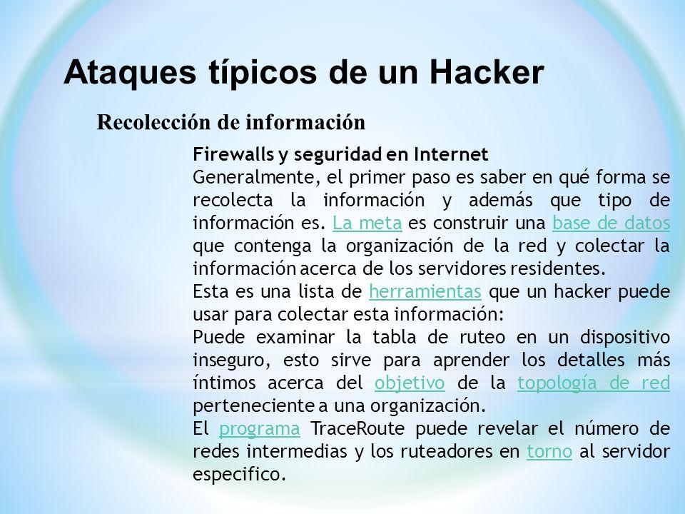 Ataques típicos de un Hacker Recolección de información Firewalls y seguridad en Internet Generalmente, el primer paso es saber en qué forma se recole