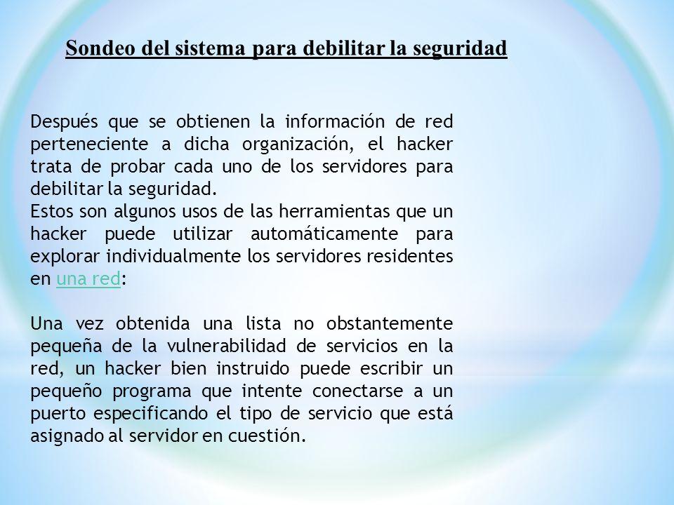 Sondeo del sistema para debilitar la seguridad Después que se obtienen la información de red perteneciente a dicha organización, el hacker trata de pr