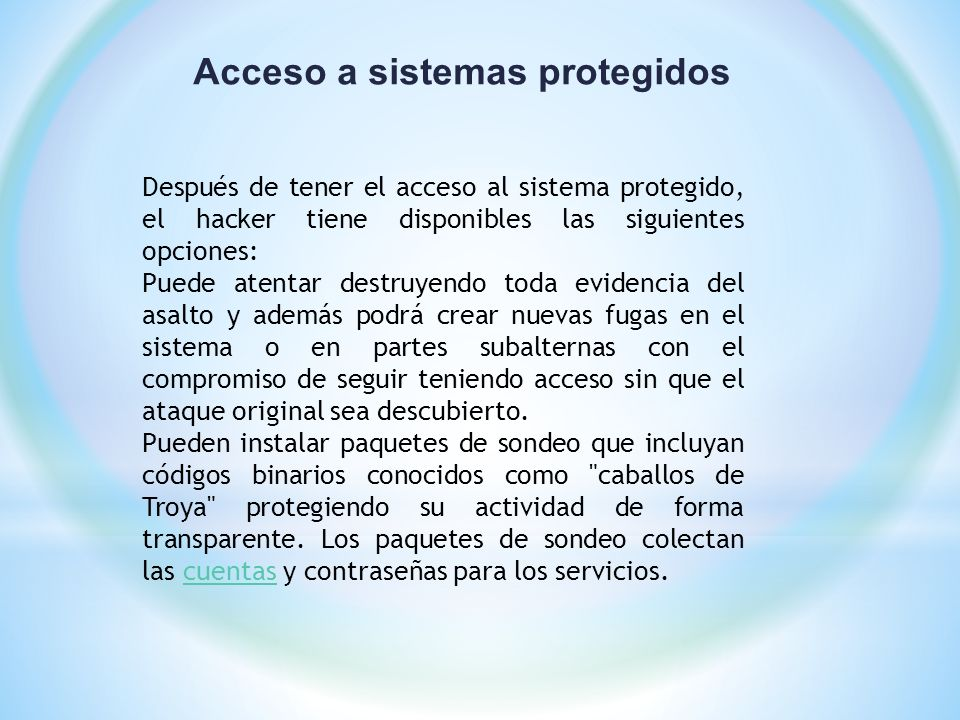 Acceso a sistemas protegidos Después de tener el acceso al sistema protegido, el hacker tiene disponibles las siguientes opciones: Puede atentar destr