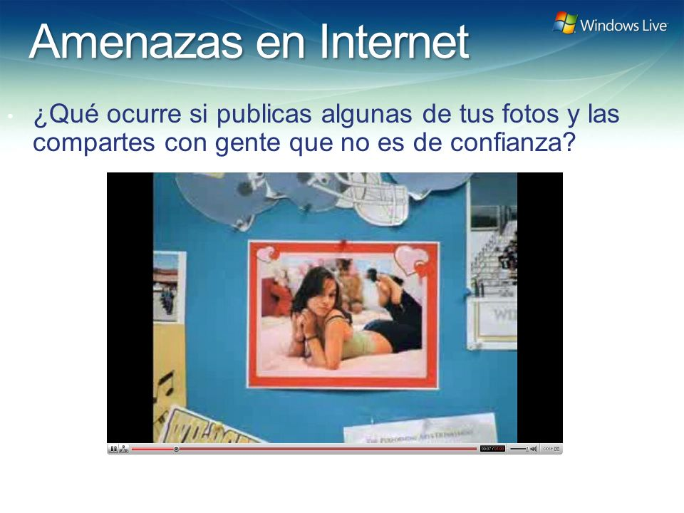 Windows Live Hotmail FY 07 Marketing Strategy Update Amenazas en Internet ¿Qué ocurre si publicas algunas de tus fotos y las compartes con gente que no es de confianza