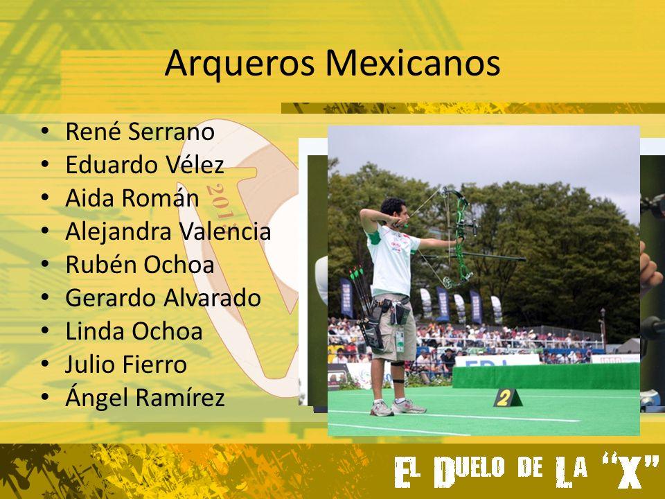 Arqueros Mexicanos René Serrano Eduardo Vélez Aida Román Alejandra Valencia Rubén Ochoa Gerardo Alvarado Linda Ochoa Julio Fierro Ángel Ramírez