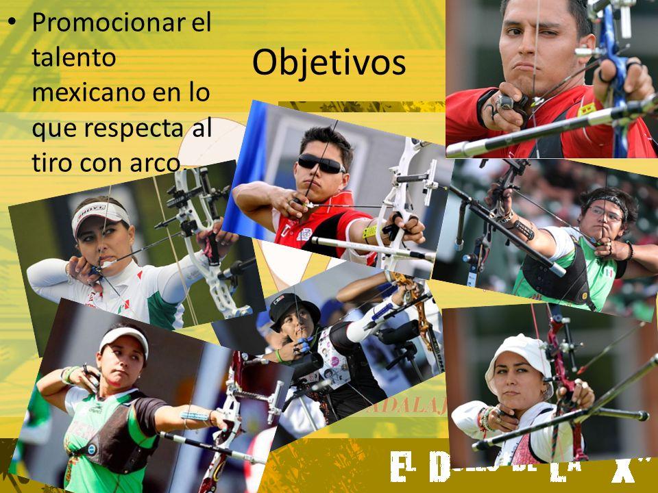 Objetivos Promocionar el talento mexicano en lo que respecta al tiro con arco.