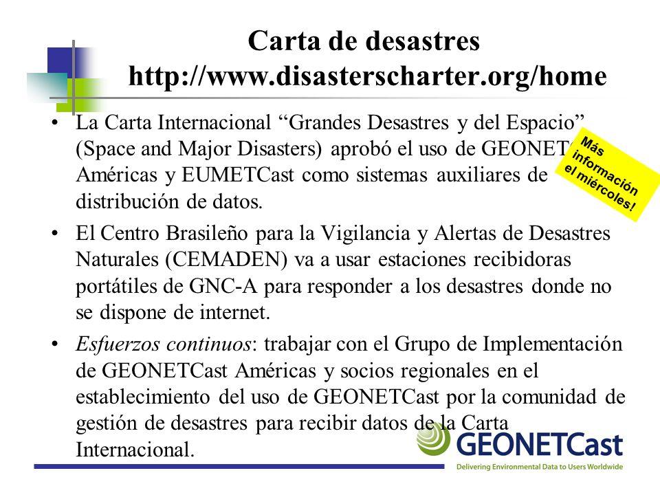 Carta de desastres http://www.disasterscharter.org/home La Carta Internacional Grandes Desastres y del Espacio (Space and Major Disasters) aprobó el u
