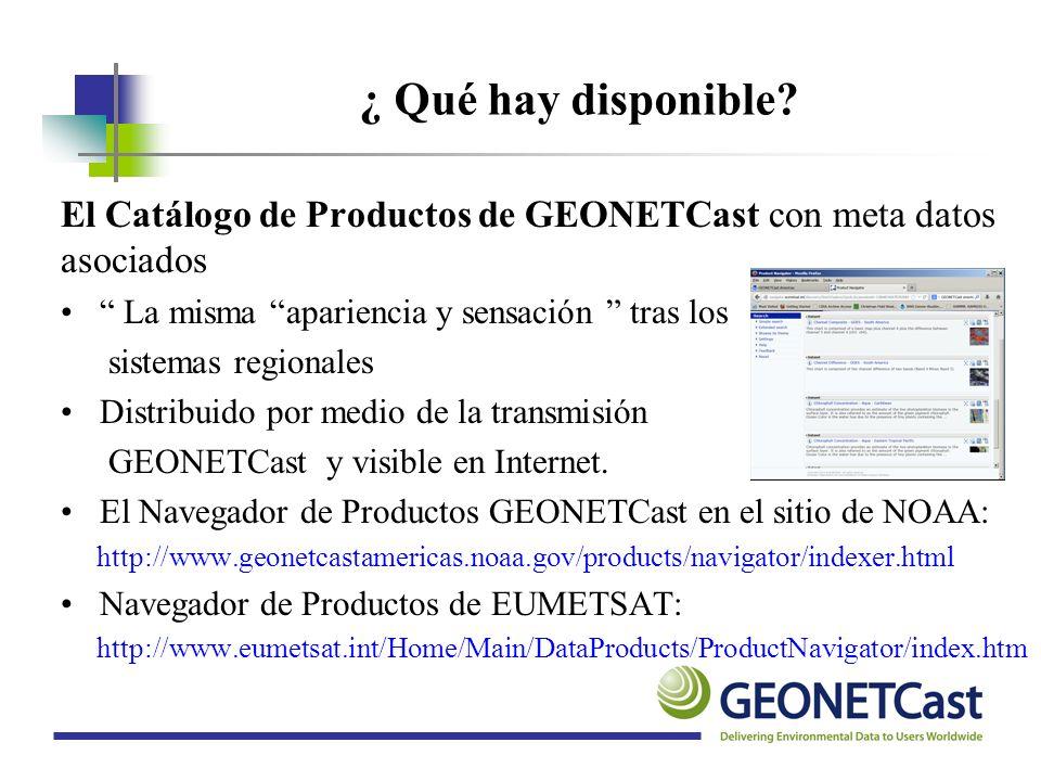 El Catálogo de Productos de GEONETCast con meta datos asociados La misma apariencia y sensación tras los sistemas regionales Distribuido por medio de