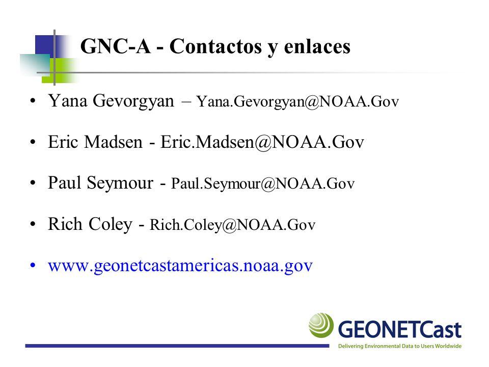 GNC-A - Contactos y enlaces Yana Gevorgyan – Yana.Gevorgyan@NOAA.Gov Eric Madsen - Eric.Madsen@NOAA.Gov Paul Seymour - Paul.Seymour@NOAA.Gov Rich Cole