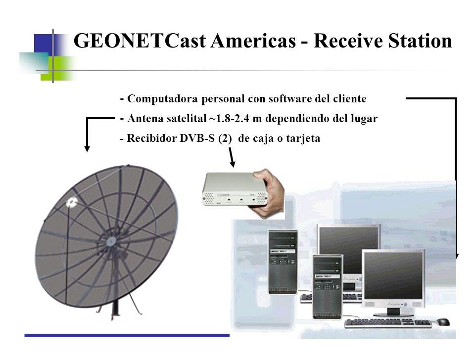GEONETCast Américas – Estación recibidora Los usuarios son responsables por la compra y operación de la estación Componentes de los estantes comerciales estándares Costos estimados del usuario ~$2000-$5000 US –Computadora personal - ~$500 –Software de difusión de datos del cliente - $400 un pago por la licencia –Antena de 1.8-2.4m dependiendo del lugar incluyendo el LNB - $1000-2000 * –Recibidor DVB-S (S2) - ~$100 –Sin costos de suscripción recurrentes para Kencast –Los costos de instalación varían según el lugar