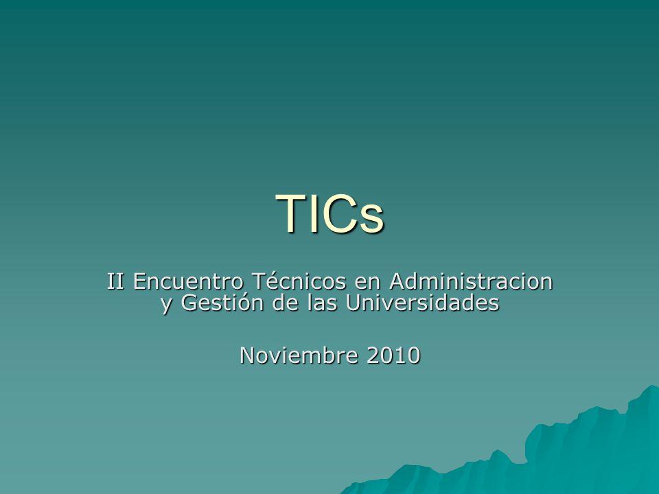 TICs II Encuentro Técnicos en Administracion y Gestión de las Universidades Noviembre 2010