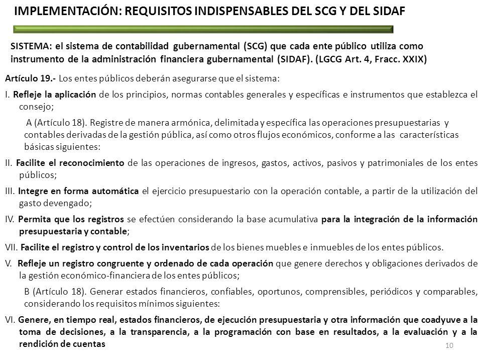 Artículo 19.- Los entes públicos deberán asegurarse que el sistema: I. Refleje la aplicación de los principios, normas contables generales y específic