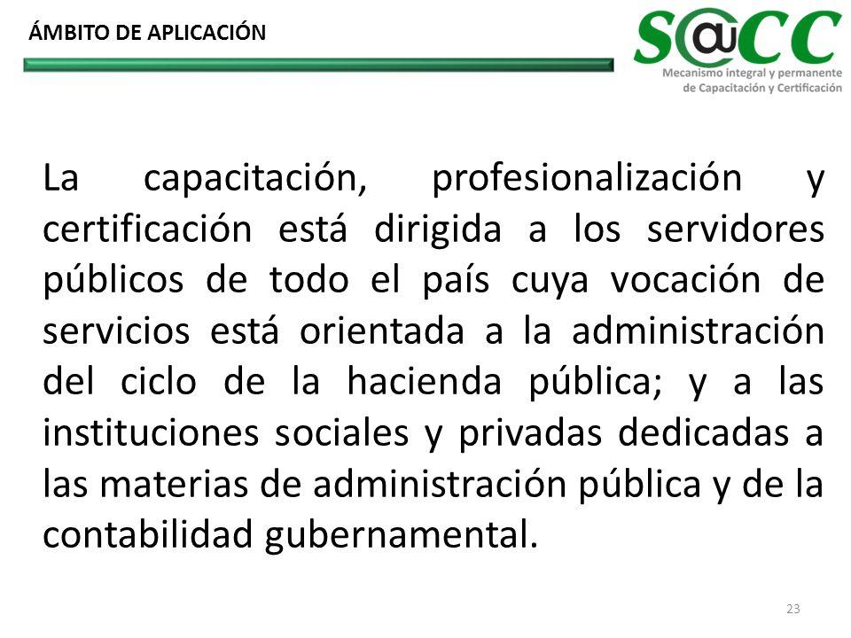 La capacitación, profesionalización y certificación está dirigida a los servidores públicos de todo el país cuya vocación de servicios está orientada