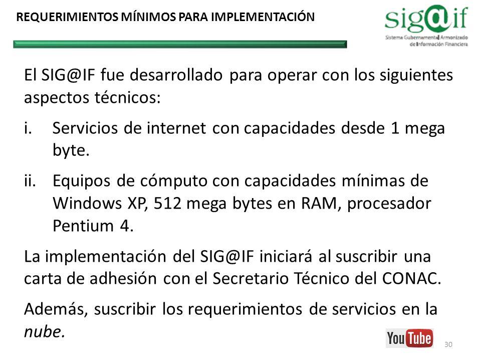 El SIG@IF fue desarrollado para operar con los siguientes aspectos técnicos: i.Servicios de internet con capacidades desde 1 mega byte. ii.Equipos de