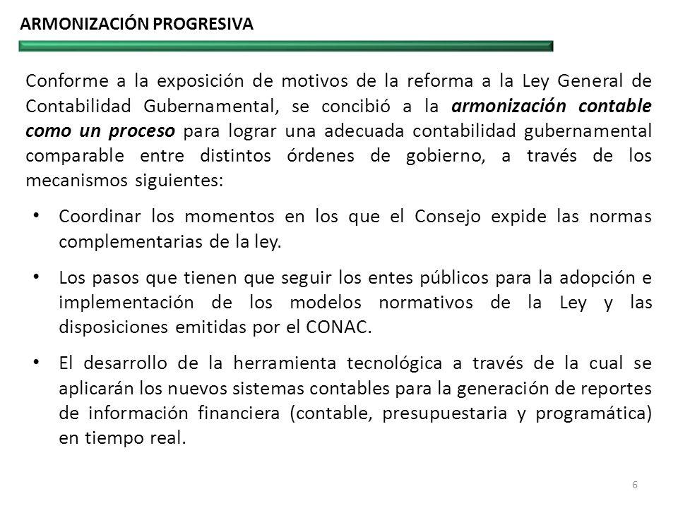 ARMONIZACIÓN PROGRESIVA Conforme a la exposición de motivos de la reforma a la Ley General de Contabilidad Gubernamental, se concibió a la armonizació