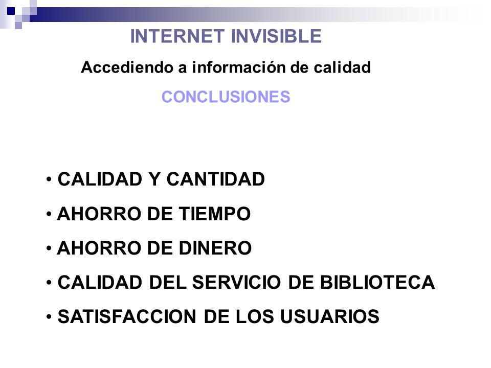 INTERNET INVISIBLE Accediendo a información de calidad CONCLUSIONES CALIDAD Y CANTIDAD AHORRO DE TIEMPO AHORRO DE DINERO CALIDAD DEL SERVICIO DE BIBLIOTECA SATISFACCION DE LOS USUARIOS