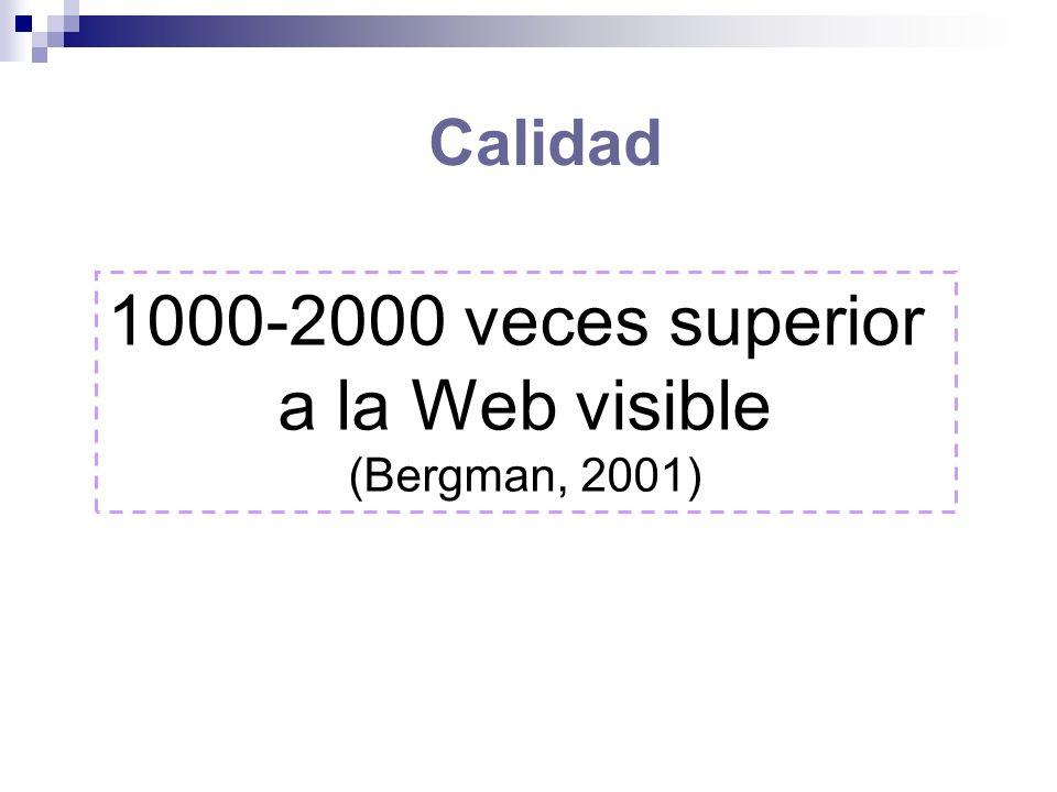 Calidad 1000-2000 veces superior a la Web visible (Bergman, 2001)