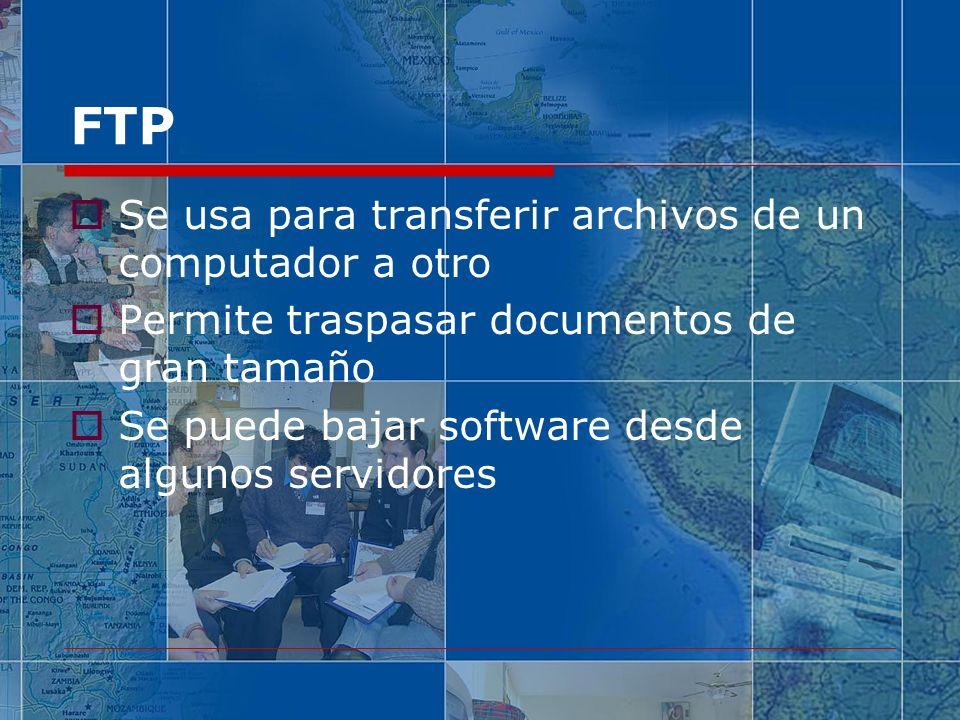 FTP Se usa para transferir archivos de un computador a otro Permite traspasar documentos de gran tamaño Se puede bajar software desde algunos servidores