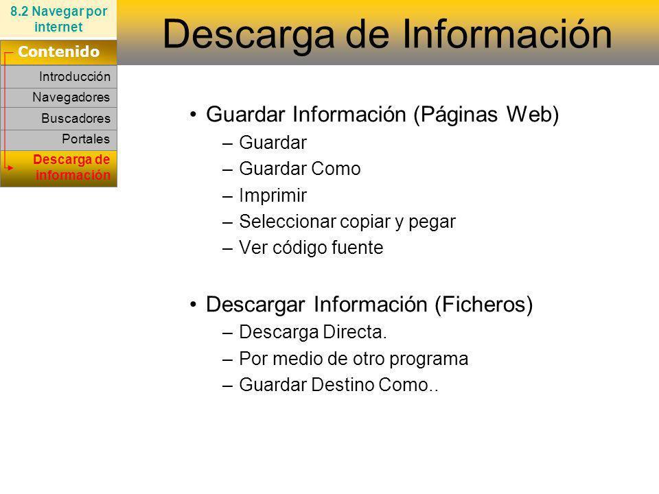 Portales Navegadores Buscadores Guardar Información (Páginas Web) –Guardar –Guardar Como –Imprimir –Seleccionar copiar y pegar –Ver código fuente Desc