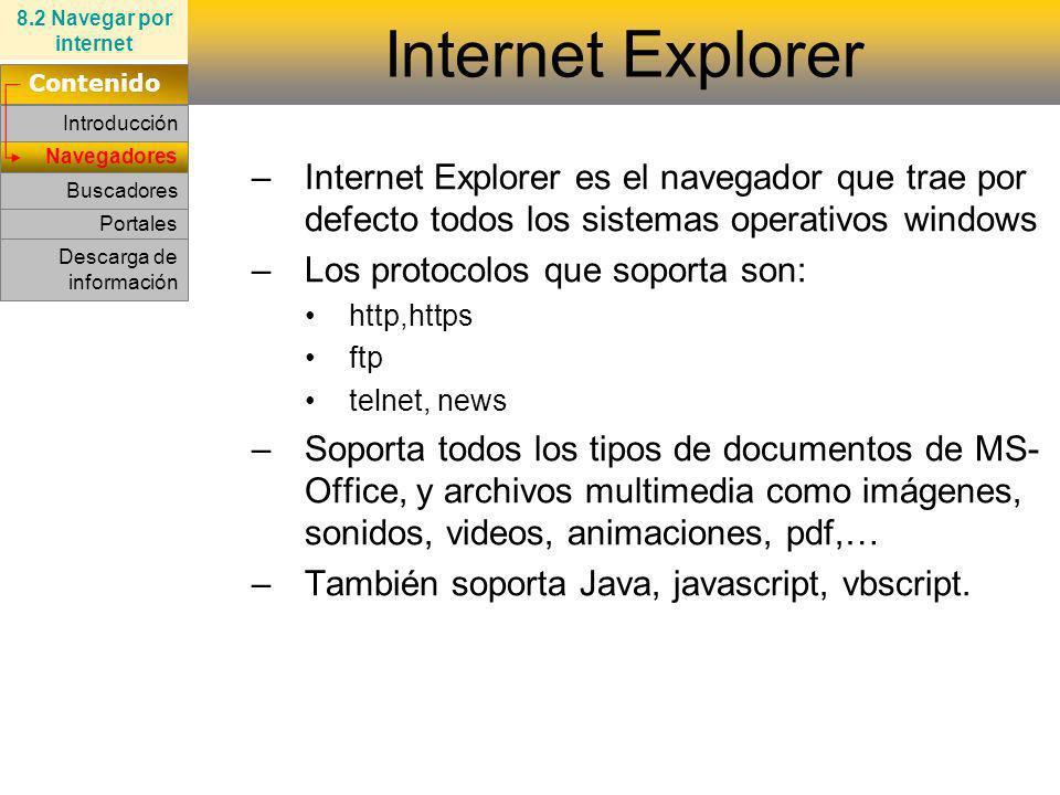 Netscape Internet Explorer Navegadores –Internet Explorer es el navegador que trae por defecto todos los sistemas operativos windows –Los protocolos q