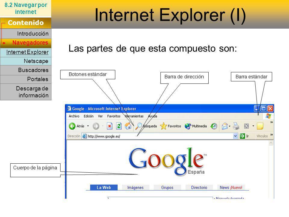 Netscape Internet Explorer Navegadores Las partes de que esta compuesto son: Internet Explorer (I) 8.2 Navegar por internet Contenido Introducción Por