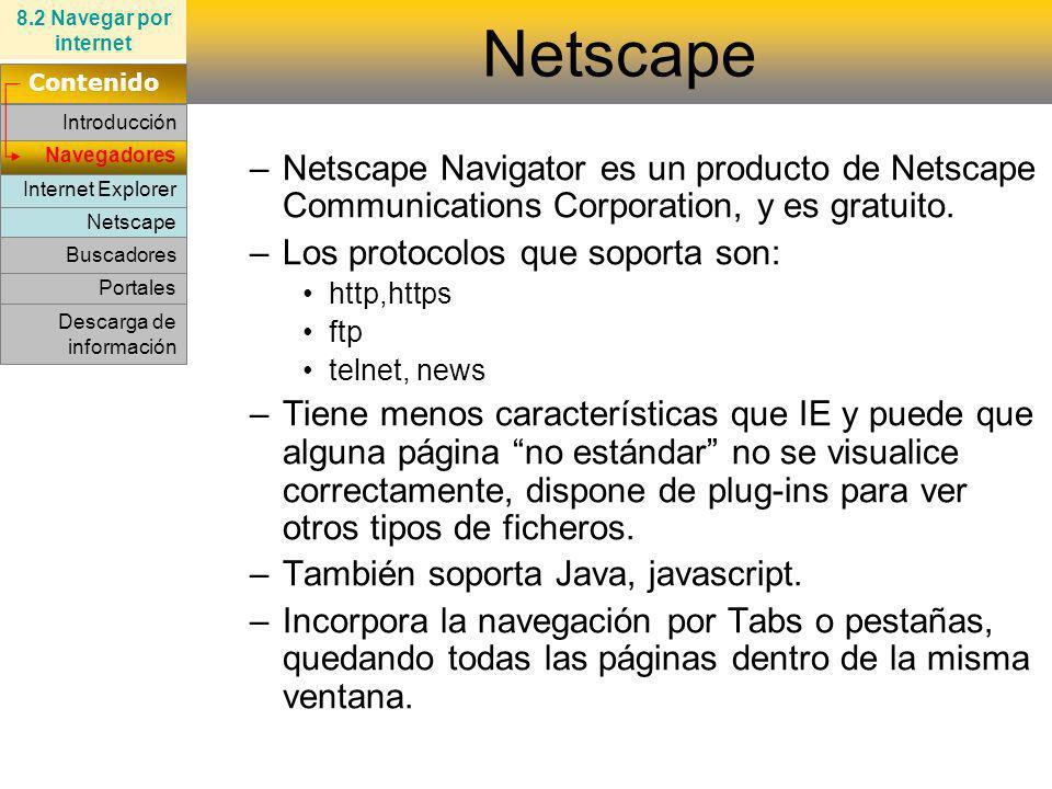 Netscape Internet Explorer Navegadores –Netscape Navigator es un producto de Netscape Communications Corporation, y es gratuito. –Los protocolos que s
