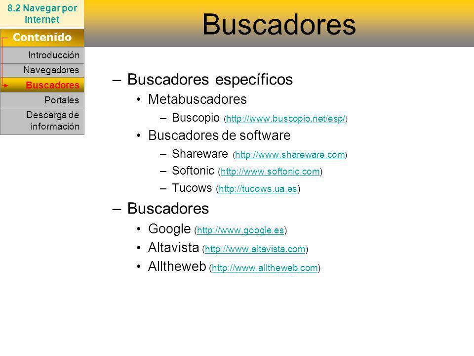 Navegadores Buscadores –Buscadores específicos Metabuscadores –Buscopio ( http://www.buscopio.net/esp/ ) http://www.buscopio.net/esp/ Buscadores de so