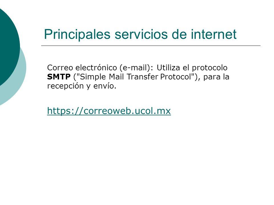 Principales servicios de internet Correo electrónico (e-mail): Utiliza el protocolo SMTP ( Simple Mail Transfer Protocol ), para la recepción y envío.