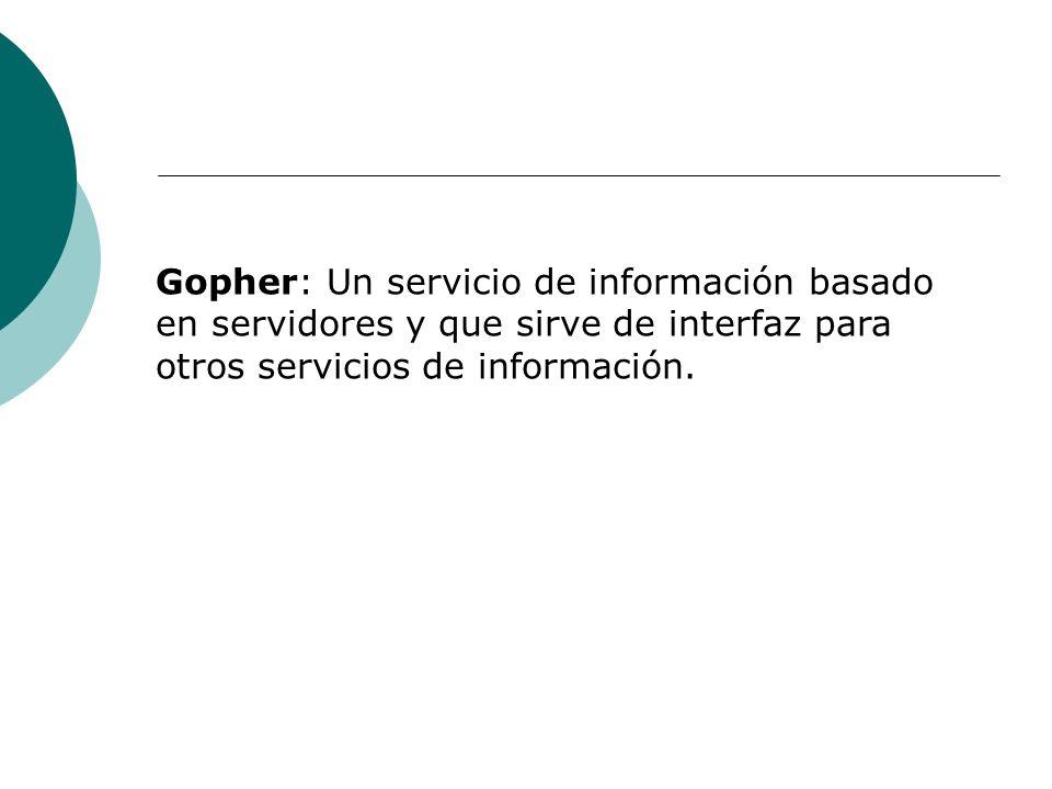 Gopher: Un servicio de información basado en servidores y que sirve de interfaz para otros servicios de información.