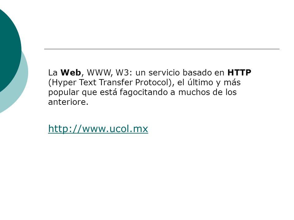 La Web, WWW, W3: un servicio basado en HTTP (Hyper Text Transfer Protocol), el último y más popular que está fagocitando a muchos de los anteriore.