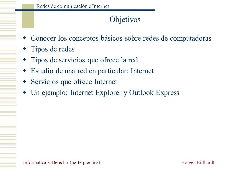 Holger Billhardt Redes de comunicación e Internet Informática y Derecho (parte práctica) Objetivos Conocer los conceptos básicos sobre redes de comput