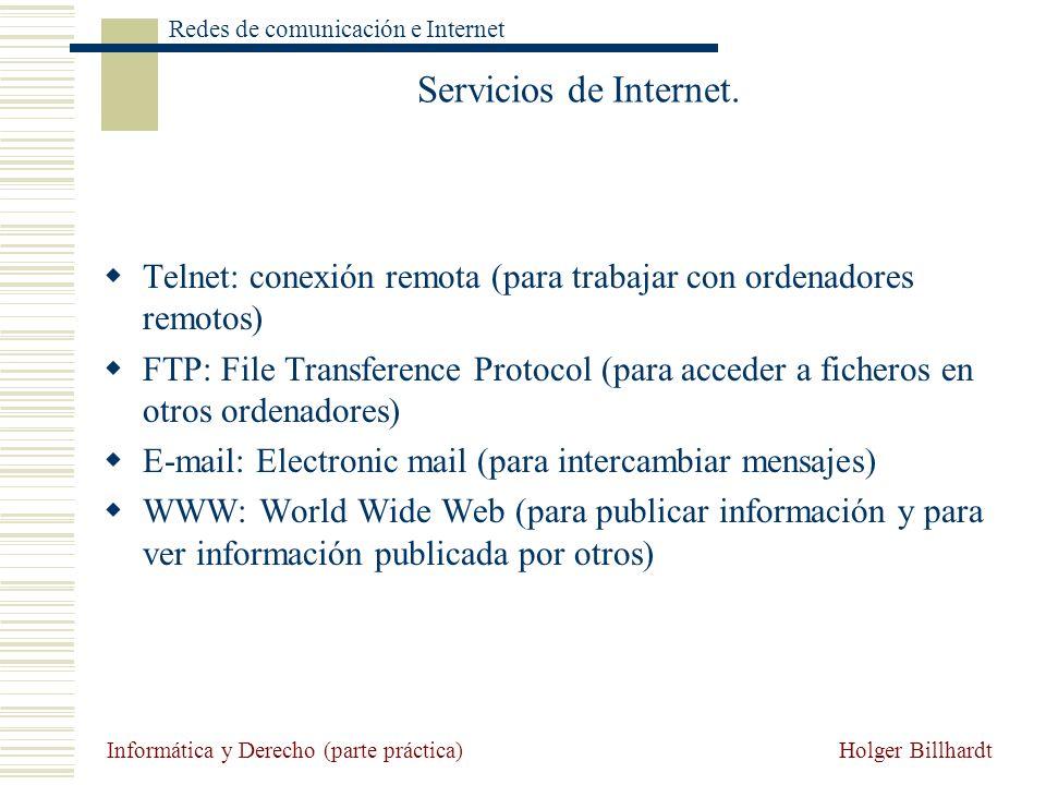 Holger Billhardt Redes de comunicación e Internet Informática y Derecho (parte práctica) Servicios de Internet. Telnet: conexión remota (para trabajar